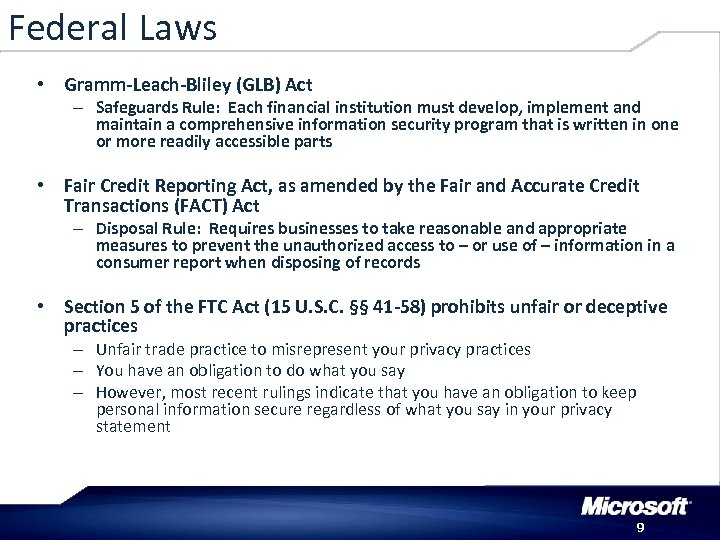 Federal Laws • Gramm-Leach-Bliley (GLB) Act – Safeguards Rule: Each financial institution must develop,