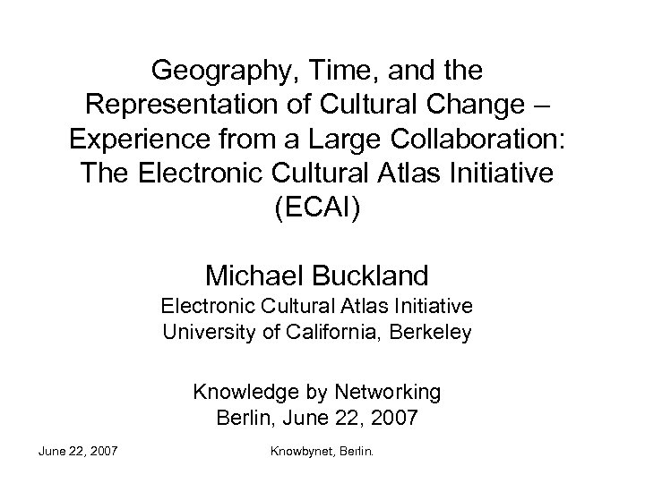 Geography, Time, and the Representation of Cultural Change – Experience from a Large Collaboration: