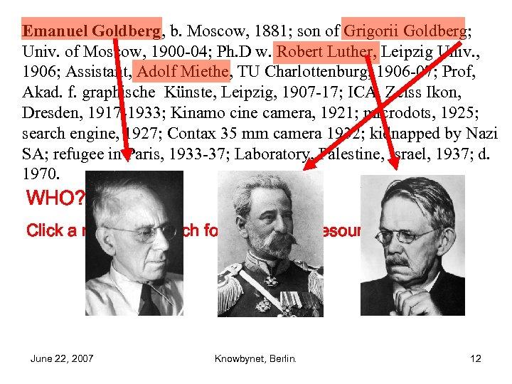Emanuel Goldberg, b. Moscow, 1881; son of Grigorii Goldberg; Univ. of Moscow, 1900 -04;