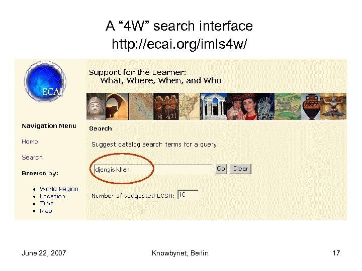 "A "" 4 W"" search interface http: //ecai. org/imls 4 w/ June 22, 2007"