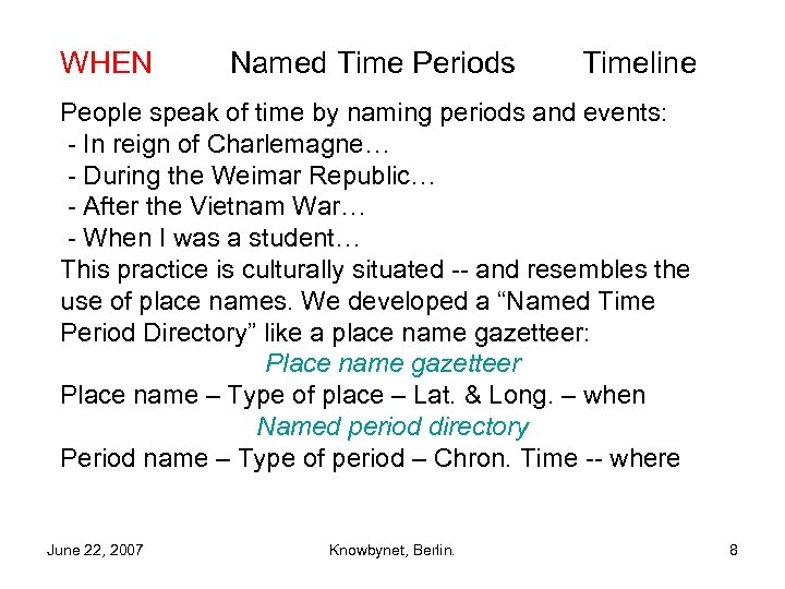 WHEN Named Time Periods Timeline People speak of time by naming periods and events:
