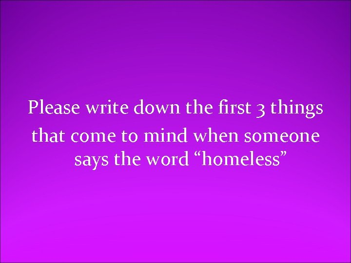 Please write down the first 3 things that come to mind when someone says
