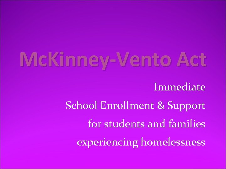 Mc. Kinney-Vento Act Immediate School Enrollment & Support for students and families experiencing homelessness