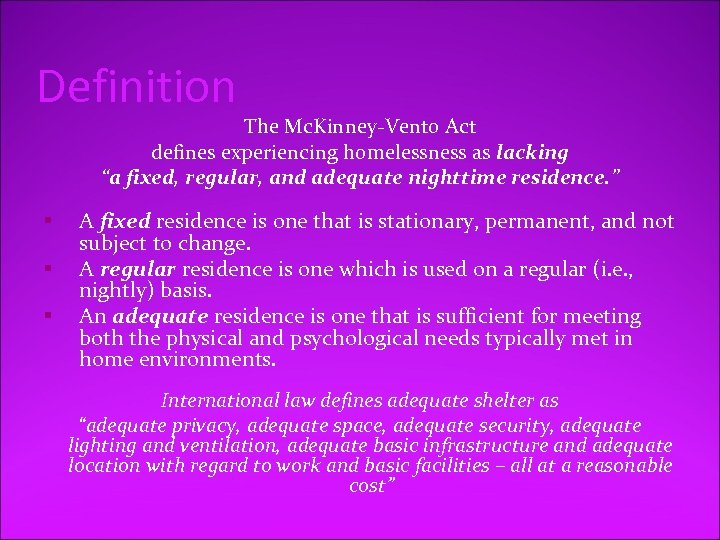 """Definition The Mc. Kinney-Vento Act defines experiencing homelessness as lacking """"a fixed, regular, and"""
