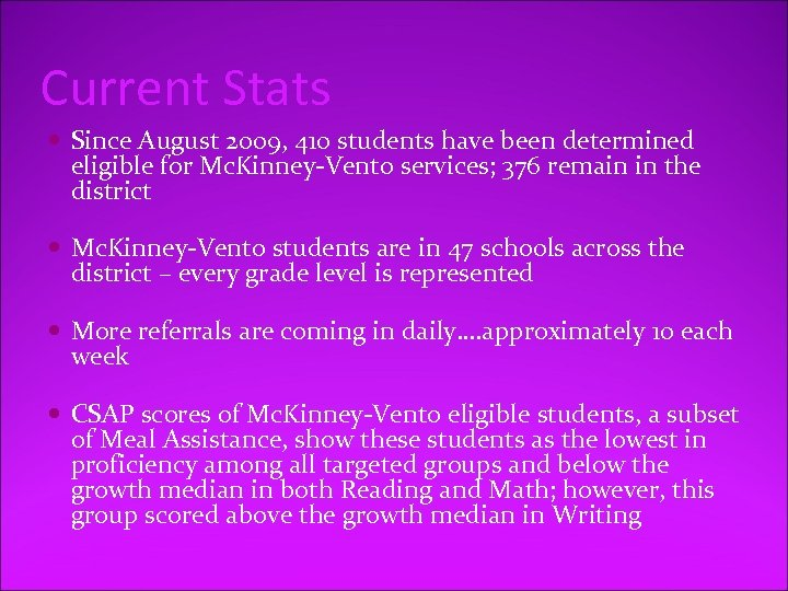 Current Stats Since August 2009, 410 students have been determined eligible for Mc. Kinney-Vento
