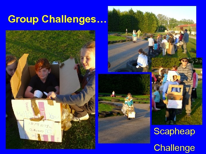 Group Challenges… Scapheap Challenge