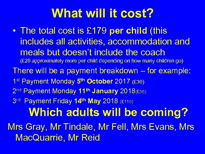 What will it cost? • The total cost is £ 179 per child (this