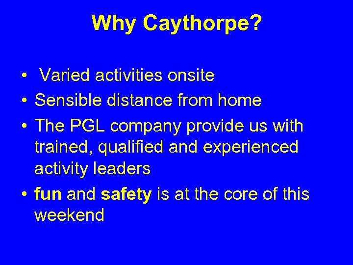 Why Caythorpe? • Varied activities onsite • Sensible distance from home • The PGL