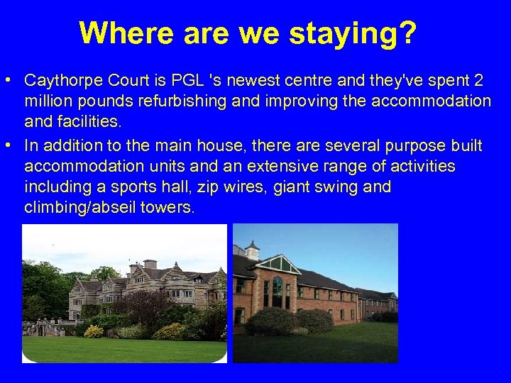 Where are we staying? • Caythorpe Court is PGL 's newest centre and they've