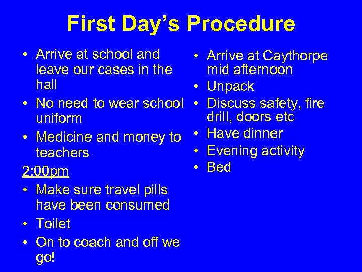 First Day's Procedure • Arrive at school and leave our cases in the hall