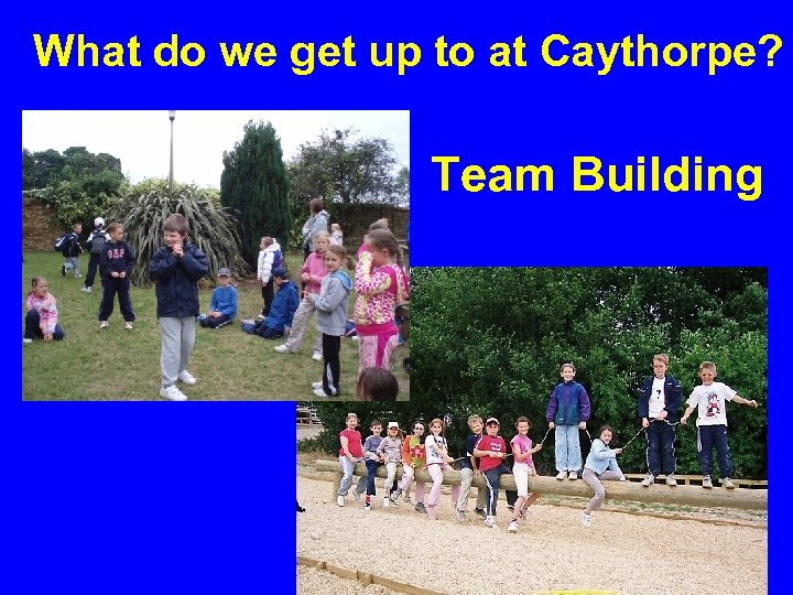 What do we get up to at Caythorpe? Team Building