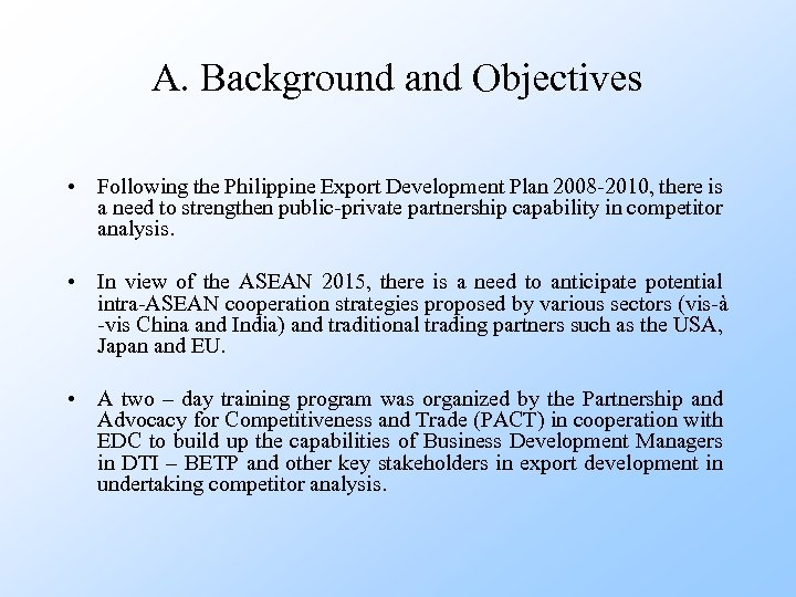 A. Background and Objectives • Following the Philippine Export Development Plan 2008 -2010, there
