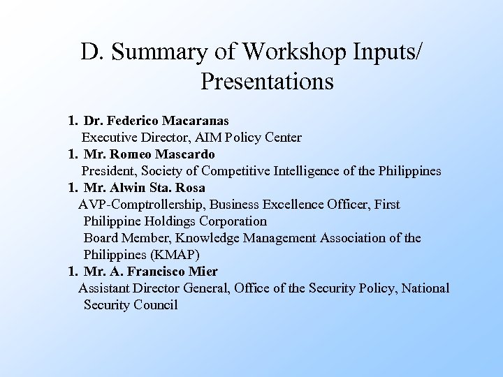 D. Summary of Workshop Inputs/ Presentations 1. Dr. Federico Macaranas Executive Director, AIM Policy
