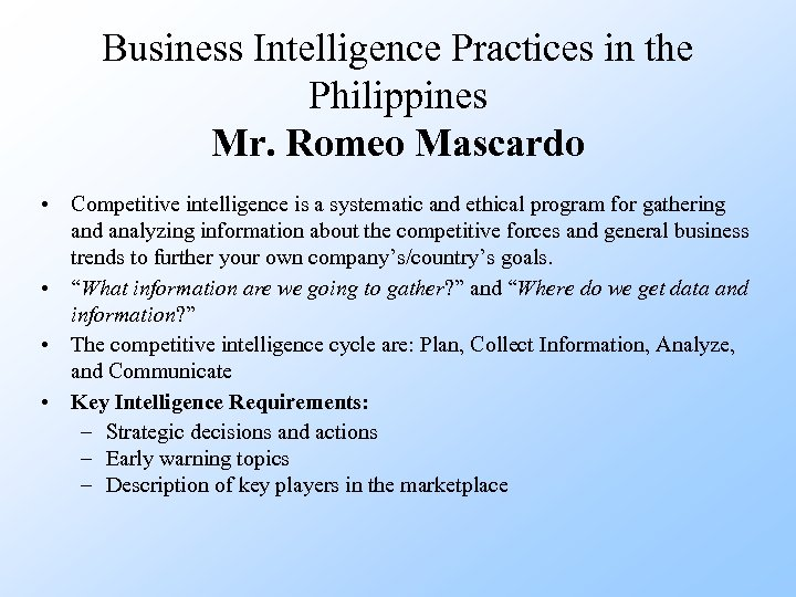 Business Intelligence Practices in the Philippines Mr. Romeo Mascardo • Competitive intelligence is a