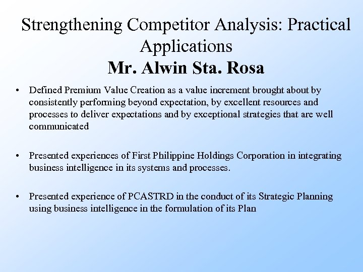 Strengthening Competitor Analysis: Practical Applications Mr. Alwin Sta. Rosa • Defined Premium Value Creation