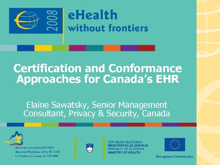 Certification and Conformance Approaches for Canada's EHR Elaine Sawatsky, Senior Management Consultant, Privacy &