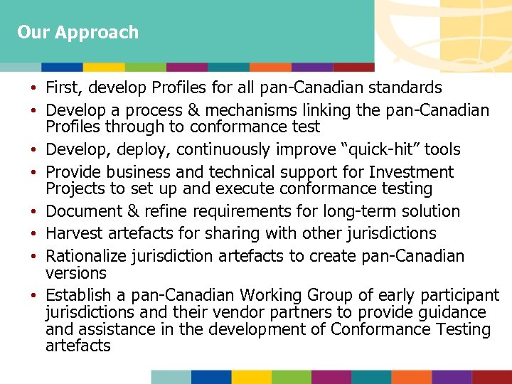 Our Approach • First, develop Profiles for all pan-Canadian standards • Develop a process