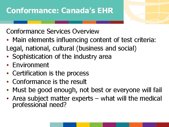 Conformance: Canada's EHR Conformance Services Overview • Main elements influencing content of test criteria: