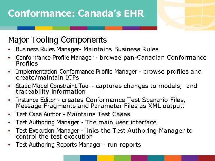 Conformance: Canada's EHR Major Tooling Components • Business Rules Manager- Maintains Business Rules •