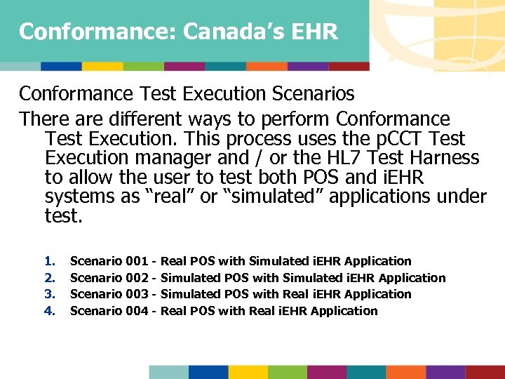 Conformance: Canada's EHR Conformance Test Execution Scenarios There are different ways to perform Conformance