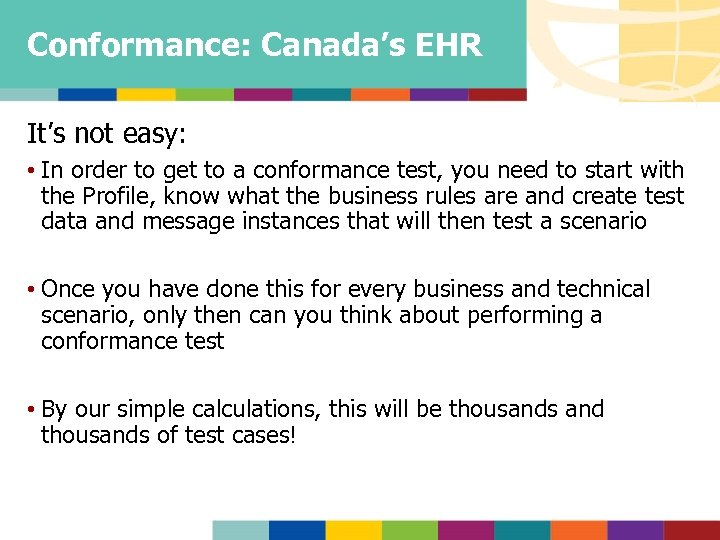 Conformance: Canada's EHR It's not easy: • In order to get to a conformance