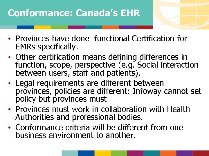 Conformance: Canada's EHR • Provinces have done functional Certification for EMRs specifically. • Other