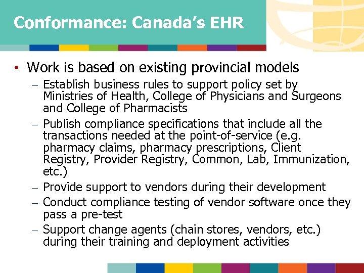 Conformance: Canada's EHR • Work is based on existing provincial models – Establish business