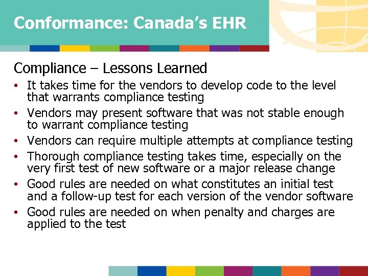 Conformance: Canada's EHR Compliance – Lessons Learned • It takes time for the vendors