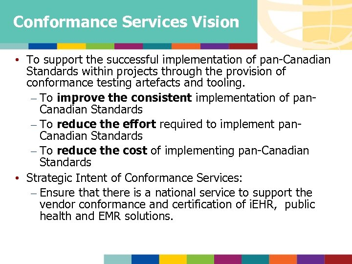 Conformance Services Vision • To support the successful implementation of pan-Canadian Standards within projects