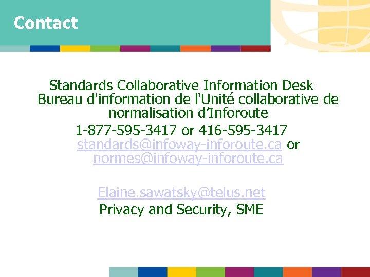 Contact Standards Collaborative Information Desk Bureau d'information de l'Unité collaborative de normalisation d'Inforoute 1