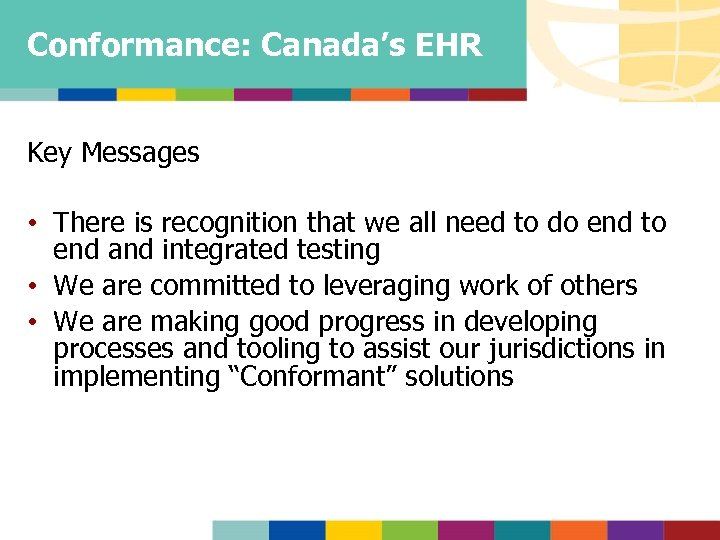 Conformance: Canada's EHR Key Messages • There is recognition that we all need to