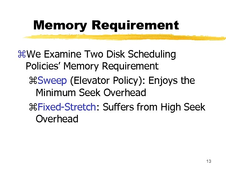 Memory Requirement z. We Examine Two Disk Scheduling Policies' Memory Requirement z. Sweep (Elevator