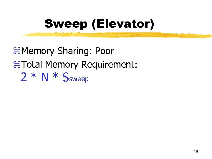 Sweep (Elevator) z. Memory Sharing: Poor z. Total Memory Requirement: 2 * N *