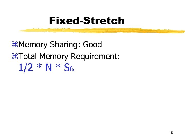 Fixed-Stretch z. Memory Sharing: Good z. Total Memory Requirement: 1/2 * N * Sfs