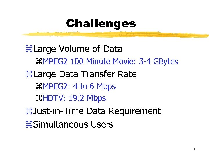 Challenges z. Large Volume of Data z. MPEG 2 100 Minute Movie: 3 -4