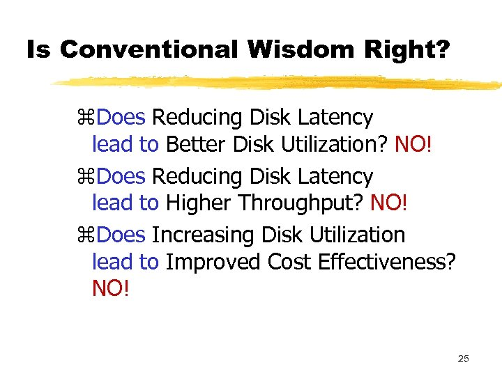 Is Conventional Wisdom Right? z. Does Reducing Disk Latency lead to Better Disk Utilization?