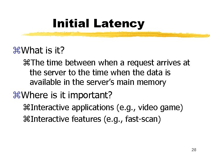 Initial Latency z. What is it? z. The time between when a request arrives