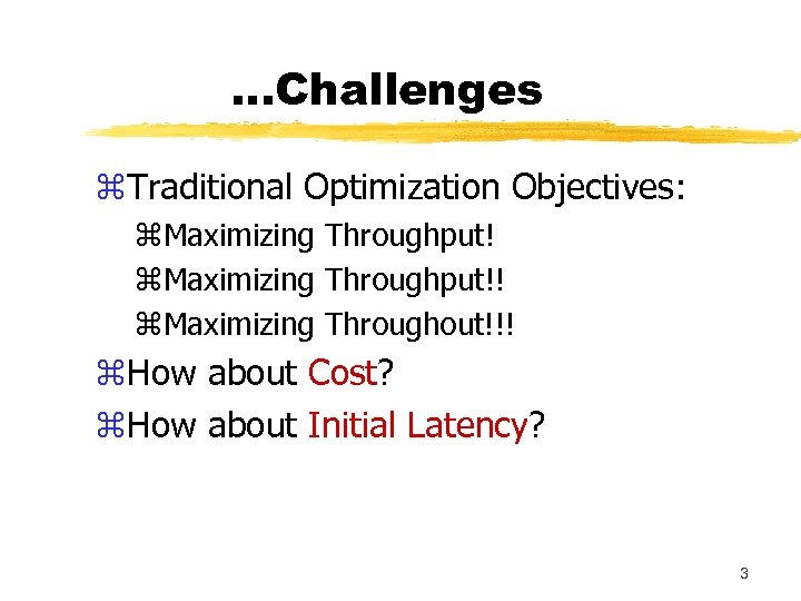 . . . Challenges z. Traditional Optimization Objectives: z. Maximizing Throughput!! z. Maximizing Throughout!!!