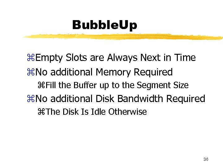 Bubble. Up z. Empty Slots are Always Next in Time z. No additional Memory