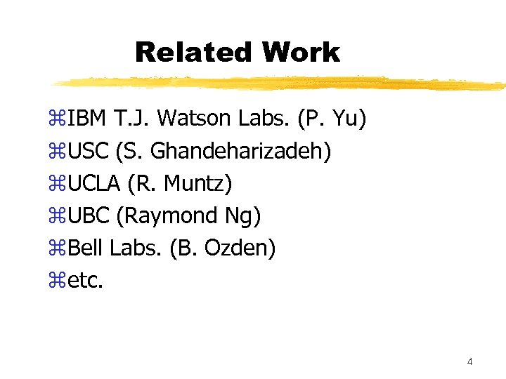 Related Work z. IBM T. J. Watson Labs. (P. Yu) z. USC (S. Ghandeharizadeh)
