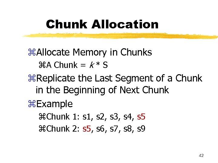 Chunk Allocation z. Allocate Memory in Chunks z. A Chunk = k * S