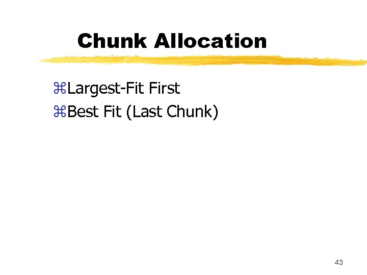 Chunk Allocation z. Largest-Fit First z. Best Fit (Last Chunk) 43