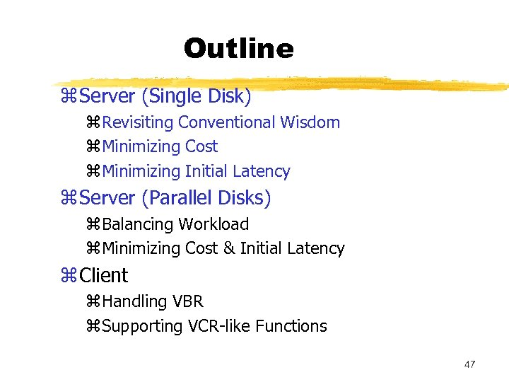 Outline z Server (Single Disk) z. Revisiting Conventional Wisdom z. Minimizing Cost z. Minimizing