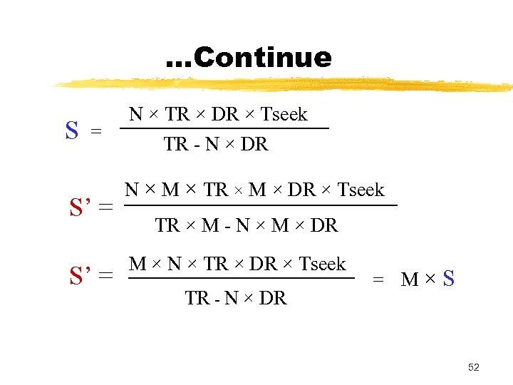 …Continue S = S' = N × TR × DR × Tseek TR -