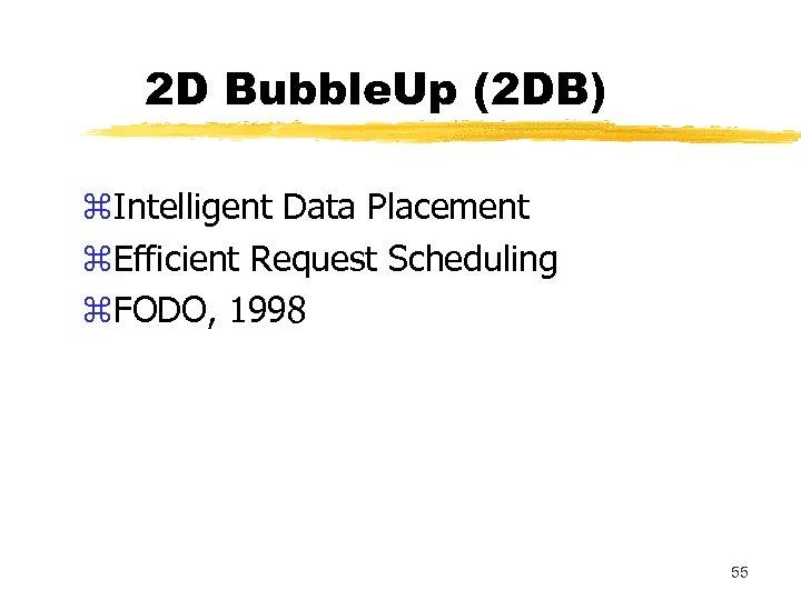 2 D Bubble. Up (2 DB) z. Intelligent Data Placement z. Efficient Request Scheduling