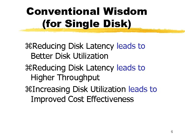 Conventional Wisdom (for Single Disk) z. Reducing Disk Latency leads to Better Disk Utilization