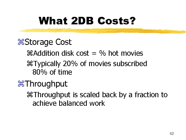 What 2 DB Costs? z. Storage Cost z. Addition disk cost = % hot
