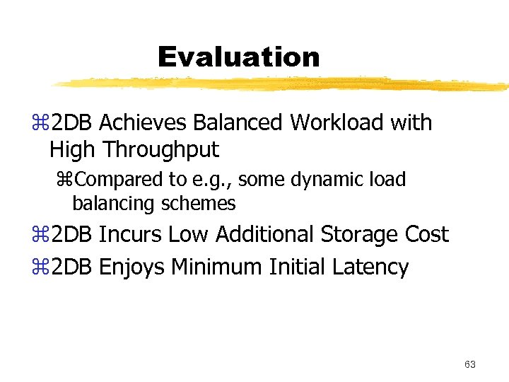 Evaluation z 2 DB Achieves Balanced Workload with High Throughput z. Compared to e.