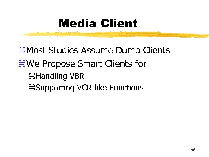 Media Client z. Most Studies Assume Dumb Clients z. We Propose Smart Clients for