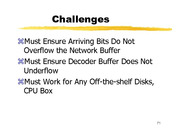 Challenges z. Must Ensure Arriving Bits Do Not Overflow the Network Buffer z. Must
